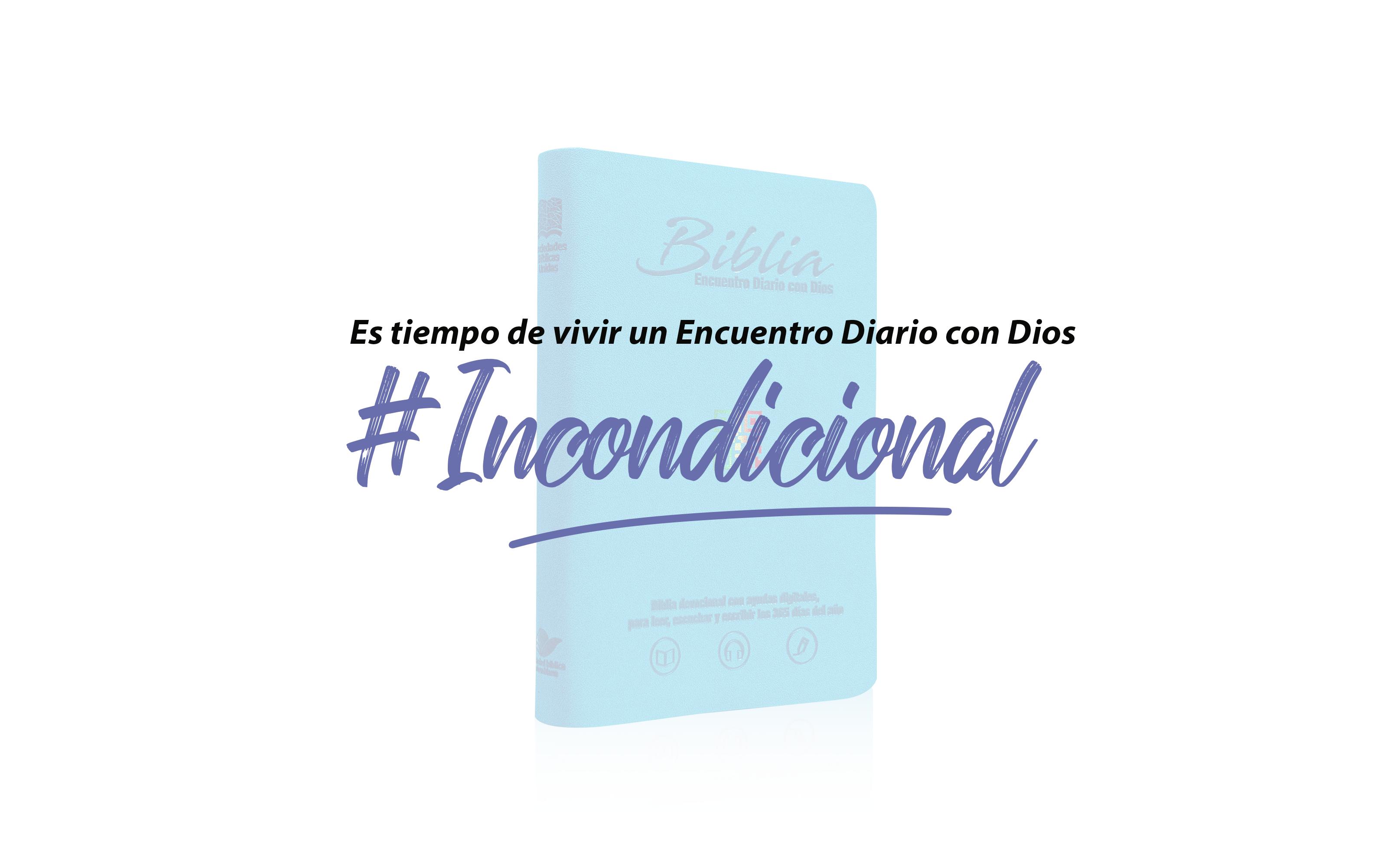 Encuentro Diario con Dios #Incondicional